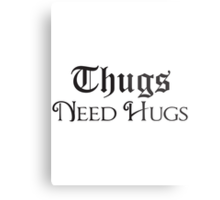 Thugs Needs Hugs Metal Print