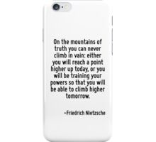 On the mountains of truth you can never climb in vain: either you will reach a point higher up today, or you will be training your powers so that you will be able to climb higher tomorrow. iPhone Case/Skin