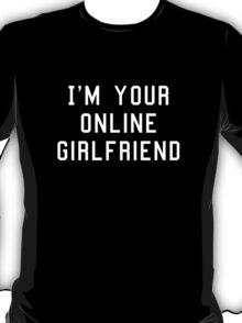 I'm Your Online Girlfriend T-Shirt
