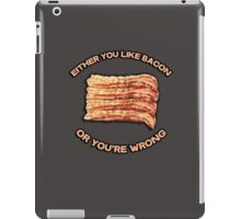 Either you like bacon, or you're wrong iPad Case/Skin