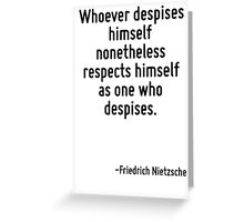 Whoever despises himself nonetheless respects himself as one who despises. Greeting Card
