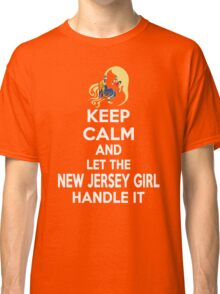 Keep calm and let the New Jersey girl handle it Classic T-Shirt