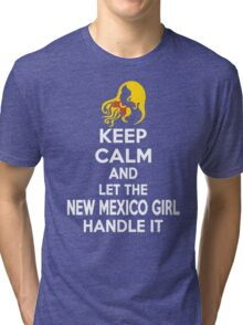 Keep calm and let the New Mexico girl handle it Tri-blend T-Shirt