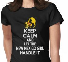 Keep calm and let the New Mexico girl handle it Womens Fitted T-Shirt