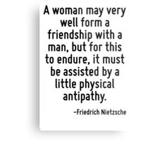A woman may very well form a friendship with a man, but for this to endure, it must be assisted by a little physical antipathy. Metal Print