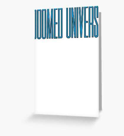 Doomed Universe Greeting Card