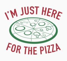 I'm Just Here For The Pizza by DesignFactoryD