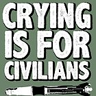 Crying is for civilians  by nimbusnought