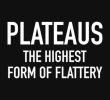 Plateaus The Highest Form Of Flattery by DesignFactoryD
