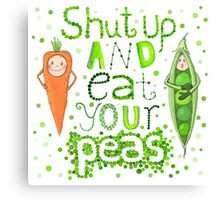Shut up and eat your peas Canvas Print