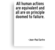 All human actions are equivalent and all are on principle doomed to failure. Canvas Print