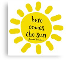 Here Comes the Sun (doo doo doo doo) Canvas Print