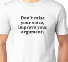 Don't Raise Your Voice, Improve Your Argument Unisex T-Shirt