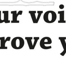 Don't Raise Your Voice, Improve Your Argument Sticker