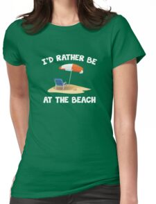 I'd Rather Be At The Beach Womens Fitted T-Shirt