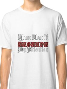 You Don't Deserve My Attention Classic T-Shirt