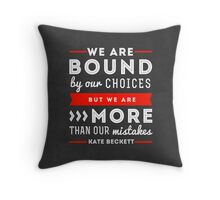 """We are bound by our choices, but we are more than our mistakes."" - Kate Beckett Throw Pillow"