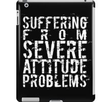 Suffering From Severe Attitude Problems iPad Case/Skin