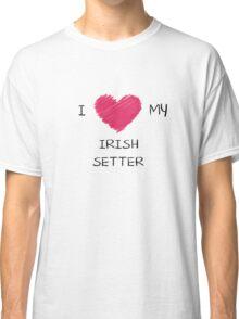 I Love My Irish Setter Heart Shirt For Dog Lovers Classic T-Shirt