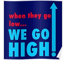when they go low we go high VOTE BLUE Poster