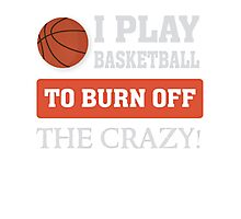 I play Basketball to burn off the crazy - Funny T Shirt Photographic Print