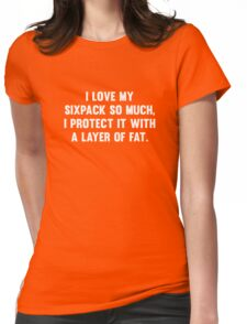 I Love My Sixpack So Much, I Protect It With A Layer Of Fat. Womens Fitted T-Shirt