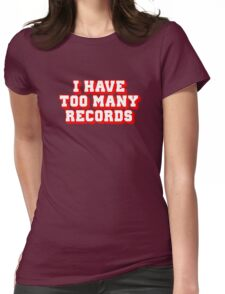 I Have Too Many Records Womens Fitted T-Shirt