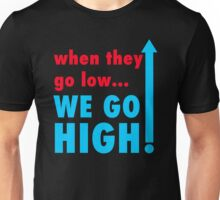when they go low we go high!!! Unisex T-Shirt