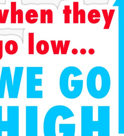 when they go low we go high!!! Sticker