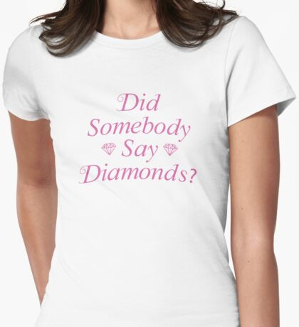 Did Somebody Say Diamonds? Womens Fitted T-Shirt