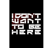 I Don't Want to Be Here Photographic Print