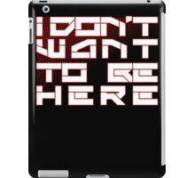 I Don't Want to Be Here iPad Case/Skin
