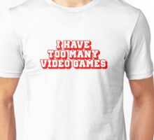 I Have Too Many Video Games Unisex T-Shirt