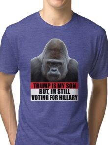 Bill Maher Trump T-Shirt - Trump Is My Son But, Im Still Voting For Hillary T-Shirt Tri-blend T-Shirt