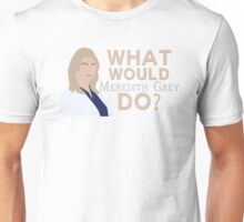 WHAT WOULD MEREDITH GREY DO? - GREY'S ANATOMY Unisex T-Shirt