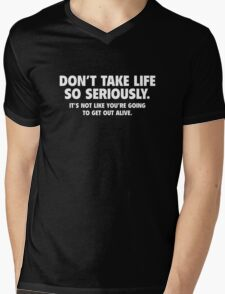Don't Take Life So Seriously. It's Not Like You're Going To Get Out Alive. Mens V-Neck T-Shirt