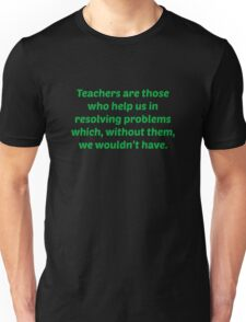 Teachers Are Those Who Help Us In Resolving Problems Unisex T-Shirt
