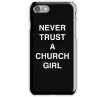 NEVER TRUST A CHURCH GIRL in black iPhone Case/Skin