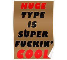 huge type is super fugghin cool Poster