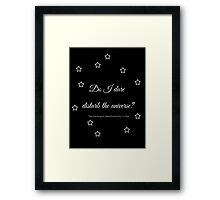 Do I dare disturb the universe? Framed Print