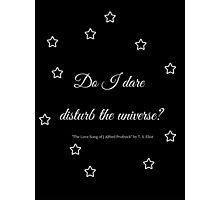 Do I dare disturb the universe? Photographic Print