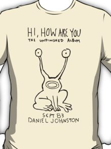 Hi, How Are You (Daniel Johnston) T-Shirt