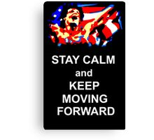 Stay Calm and Keep Moving Forward Canvas Print