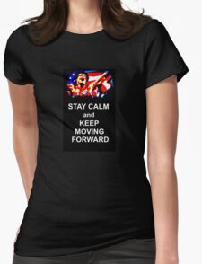 Stay Calm and Keep Moving Forward Womens Fitted T-Shirt