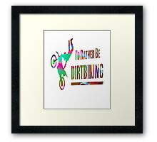 I'd Rather Be Dirt Biking Framed Print