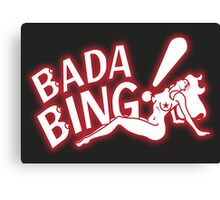 Bada Bing! Canvas Print