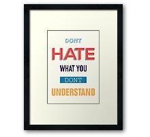 Don't Hate What You Don't Understand Framed Print