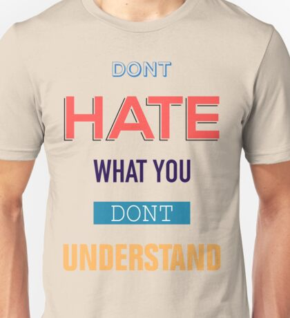Don't Hate What You Don't Understand Unisex T-Shirt