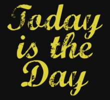 Today Is The Day by DesignFactoryD
