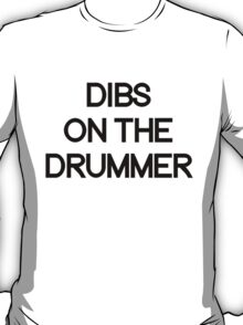 Dibs on the drummer. T-Shirt